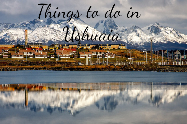 things to see and do in ushuaia tierra del fuego argentina